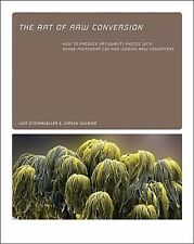 The Art of RAW Conversion : How to Produce Art-Quality Photos with Adobe...