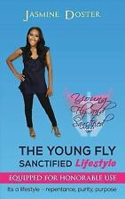 The Young Fly Sanctified Lifestyle : Equipped for Honorable Use by Jasmine...