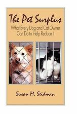 The Pet Surplus : What Every Dog and Cat Owner Can Do to Help Reduce It by...