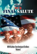 Our Final Salute : WW II Letters from Immigrant Brothers Volume I by Jay...