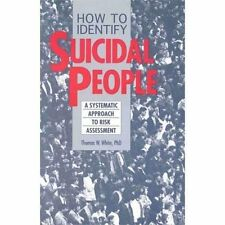 How to Identify Suicidal People: A Systematic Approach to Risk Assessm-ExLibrary