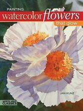 Painting Watercolor Flowers That Glow North Light Classics)