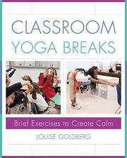 Classroom Yoga Breaks: Brief Exercises to Create Calm, Goldberg, Louise, New Boo