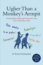 Uglier Than a Monkey's Armpit: Untranslatable insults, put-downs and curses from