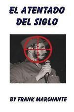 El Atentado Del Siglo a Fidel Castro by Frank Marchante and Michelle...