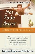 Not Fade Away : A Short Life Well Lived by Peter Barton and Laurence Shames...