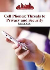 Cell Phones : Threats to Privacy and Security by Patricia Netzley (2014,...