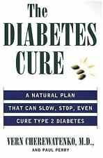 The Diabetes Cure : A Natural Plan That Can Slow, Stop, Even Cure Type 2...
