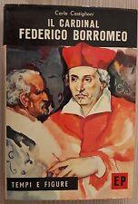LIBRO CARLO CASTIGLIONI - IL CARDINAL FEDERICO BORROMEO - TEMPI E FIGURE 1964
