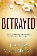 Betrayed: You CAN Find Healing and the Power to Move Forward When Others Let You