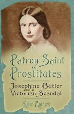 Patron Saint of Prostitutes : Joesphine Butler and the Victorian Sex Scandal...