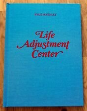 RYAN MCGINLEY - LIFE ADJUSTMENT CENTER - 2010 1ST EDITION & 1ST PRINTING -- FINE