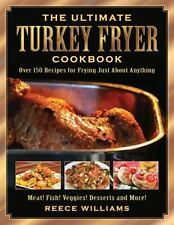The Ultimate Turkey Fryer Cookbook: Over 150 Recipes for Frying Just A-ExLibrary
