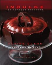 Indulge : 100 Perfect Desserts by Claire Clark (2010, Hardcover)