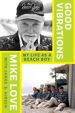 Good Vibrations : My Life As a Beach Boy by Mike Love and James S. Hirsch...