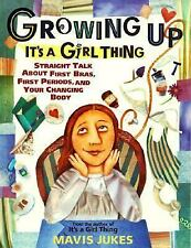 Growing Up It's a Girl Thing: Straight Talk About First Bras, First Periods, ...