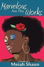 Marvelous Are Thy Works by Meiah Shaun (2014, Paperback)