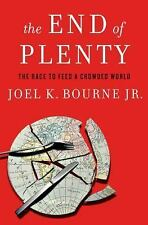 The End of Plenty : The Race to Feed a Crowded World by Joel K., Jr. Bourne (201