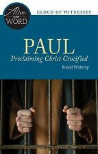 Alive in the Word: Paul, Proclaiming Christ Crucified by Ronald D. Witherup...