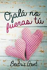 Ojala No Fueras Tu by Alexia Jorques and Beatriz Gant (2016, Paperback)