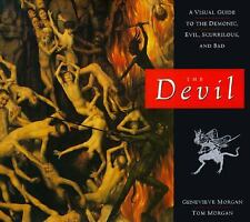 The Devil: A Visual Guide to the Demonic, Evil, Scurrilous, and Bad