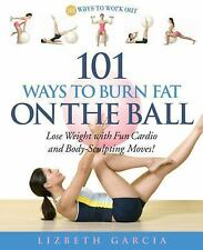 101 Ways To Burn Fat On The Ball: Lose Weight with Fun Cardio and Body-Sculpting