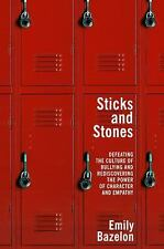 Sticks and Stones : Defeating the Culture of Bullying and Rediscovering the...
