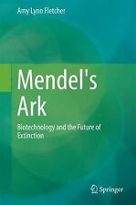 Mendel's Ark : Biotechnology and the Future of Extinction by Amy Lynn...
