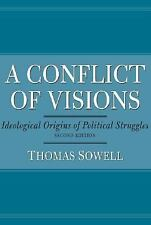 A Conflict of Visions: Ideological Origins of Political Struggles by Sowell, Th