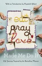 Eat Pray Love Made Me Do It : Life Journeys Inspired by the Bestselling...