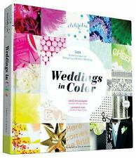 Weddings in Color : 1,000 Creative Ideas for Designing a Modern Wedding by...
