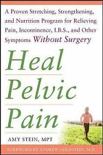 Heal Pelvic Pain : A Proven Stretching, Strengthening, and Nutrition Program...