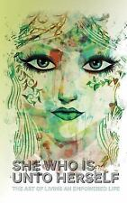 She Who Is unto Herself : The Art of Living an Empowered Life by Sam Red...