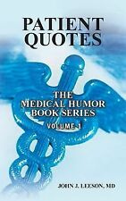 PATIENT QUOTES the Medical Humor Book Series : Summary Edition by John Leeson...