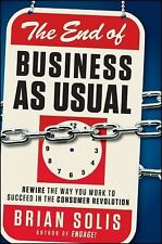 The End of Business As Usual : Rewire the Way You Work to Succeed in the...