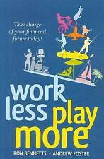 Work Less, Play More: RON BENNETTS ANDREW FOSTER  Book financial