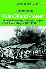 Palm Oil and Protest : An Economic History of the Ngwa Region, South-Eastern...