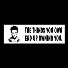 """""""THE THINGS YOU OWN END UP OWNING YOU"""" Fight Club BUMPER STICKER Tyler Durden"""