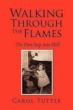 Walking Through the Flames : The First Step into Hell by Carol Tuttle (2007,...