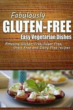 Fabulously Gluten-Free - Easy Vegetarian Dishes : Yummy Gluten-Free Ideas for...