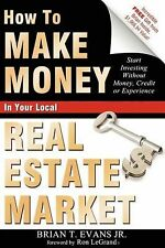 How to Make Money in Your Local Real Estate Market : Start Investing Without...