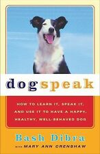 Dogspeak: How to Learn It, Speak it, and Use It to Have a Happy, Healthy, Well-B