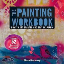 The Painting Workbook : How to Get Started and Stay Inspired by Alena...