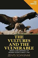 The Vultures and Vulnerable : Politics of Nigeria by Zents Sowunmi (2014,...