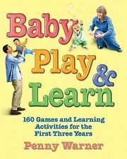 Baby Play and Learn : 160 Games and Learning Activities for the First Three...