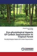 Eco-Physiological Aspects of Carbon Sequestration in Tropical Forest by Singh...