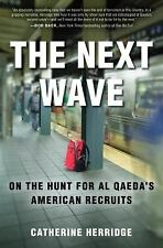 The Next Wave: On the Hunt for Al Qaeda's American Recruits by Herridge, Cather