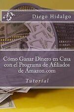 Cómo Ganar Dinero en Casa con el Programa de Afiliados de Amazon. com :...