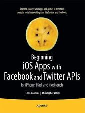 Beginning iOS Apps with Facebook and Twitter APIs: for iPhone, iPad, a-ExLibrary