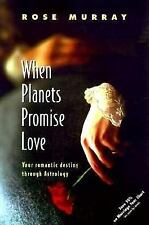 When Planets Promise Love: Your Romantic Destiny Through Astrology, Murray, Rose